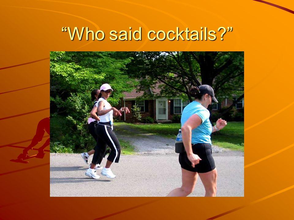 Who said cocktails