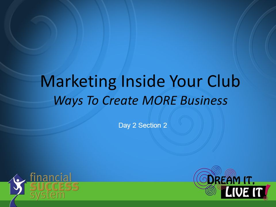 Marketing Inside Your Club Ways To Create MORE Business Day 2 Section 2