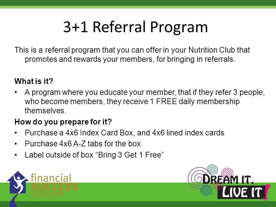 3+1 Referral Program This is a referral program that you can offer in your Nutrition Club that promotes and rewards your members, for bringing in refe