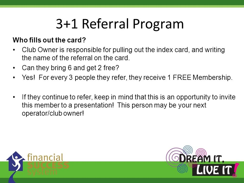 3+1 Referral Program Who fills out the card? Club Owner is responsible for pulling out the index card, and writing the name of the referral on the car