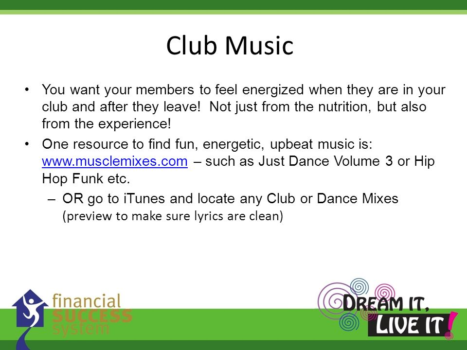 Club Music You want your members to feel energized when they are in your club and after they leave! Not just from the nutrition, but also from the exp