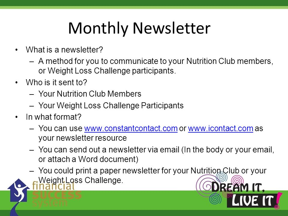 What is a newsletter? –A method for you to communicate to your Nutrition Club members, or Weight Loss Challenge participants. Who is it sent to? –Your