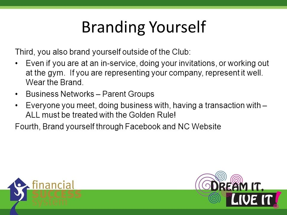Branding Yourself Third, you also brand yourself outside of the Club: Even if you are at an in-service, doing your invitations, or working out at the