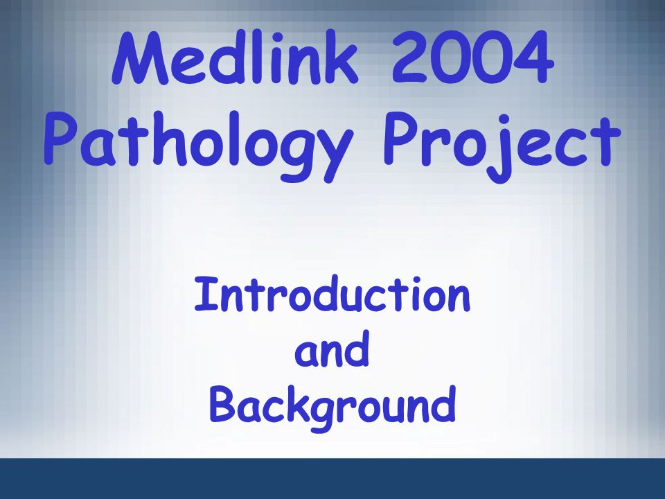 Medlink 2004 Pathology Project Introduction and Background
