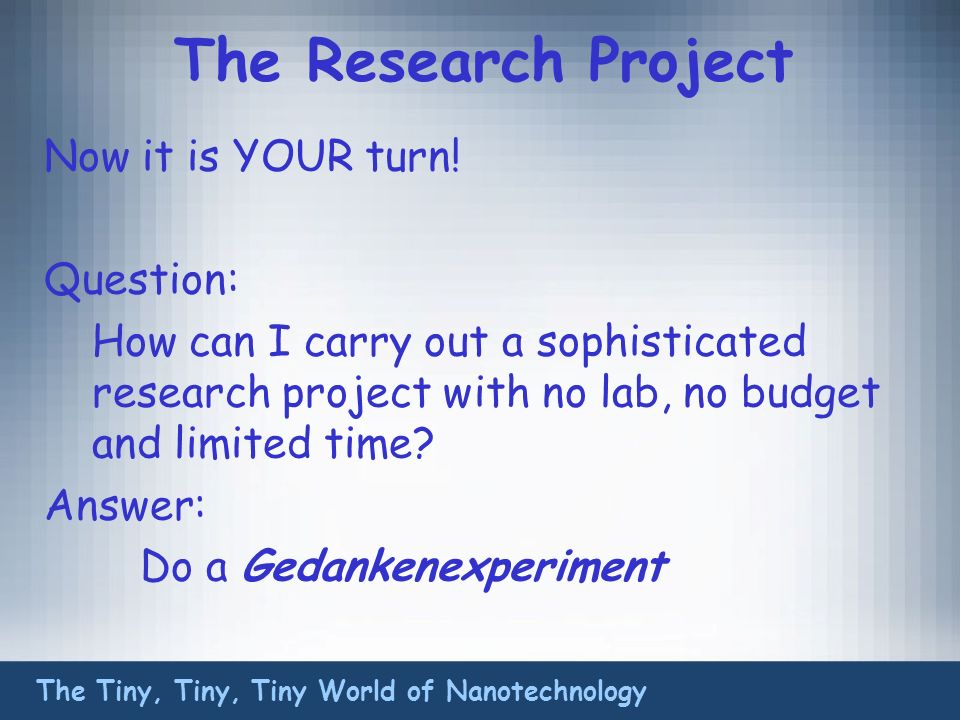 The Research Project Now it is YOUR turn.