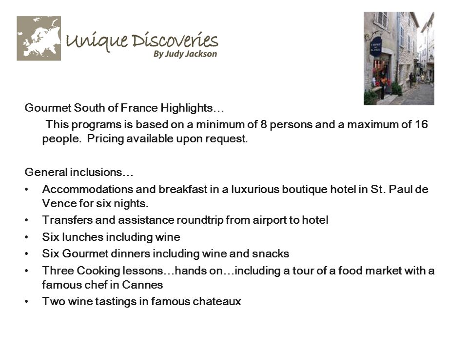 Gourmet South of France Highlights… This programs is based on a minimum of 8 persons and a maximum of 16 people. Pricing available upon request. Gener