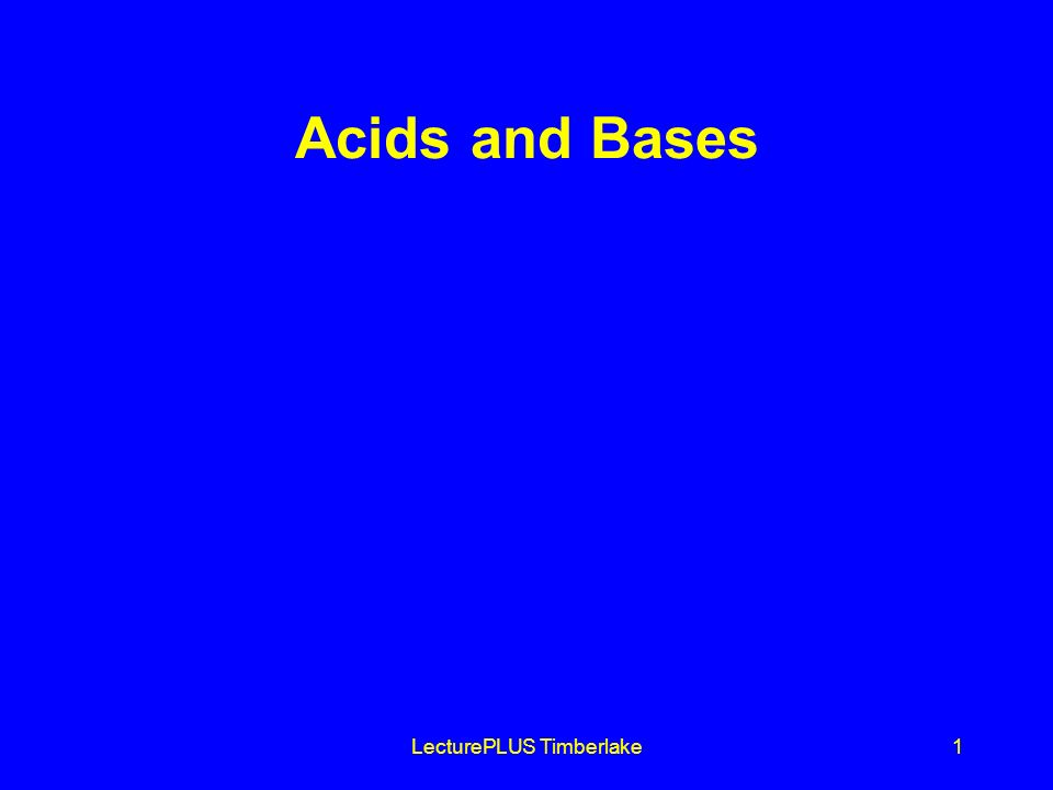 LecturePLUS Timberlake1 Acids and Bases