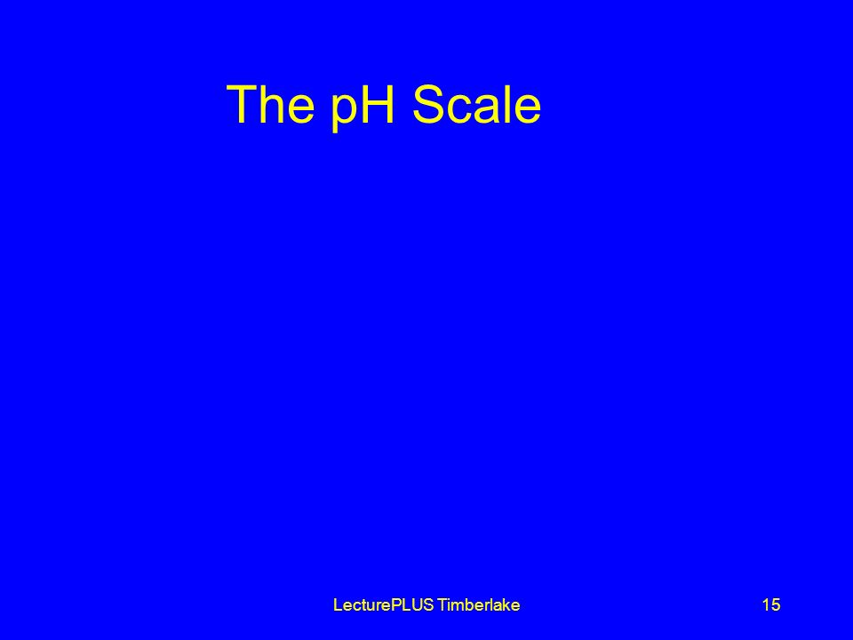 LecturePLUS Timberlake15 The pH Scale