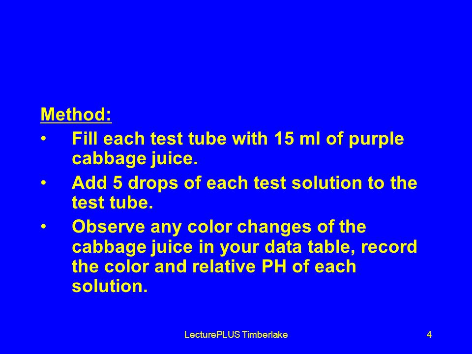 LecturePLUS Timberlake4 Method: Fill each test tube with 15 ml of purple cabbage juice.