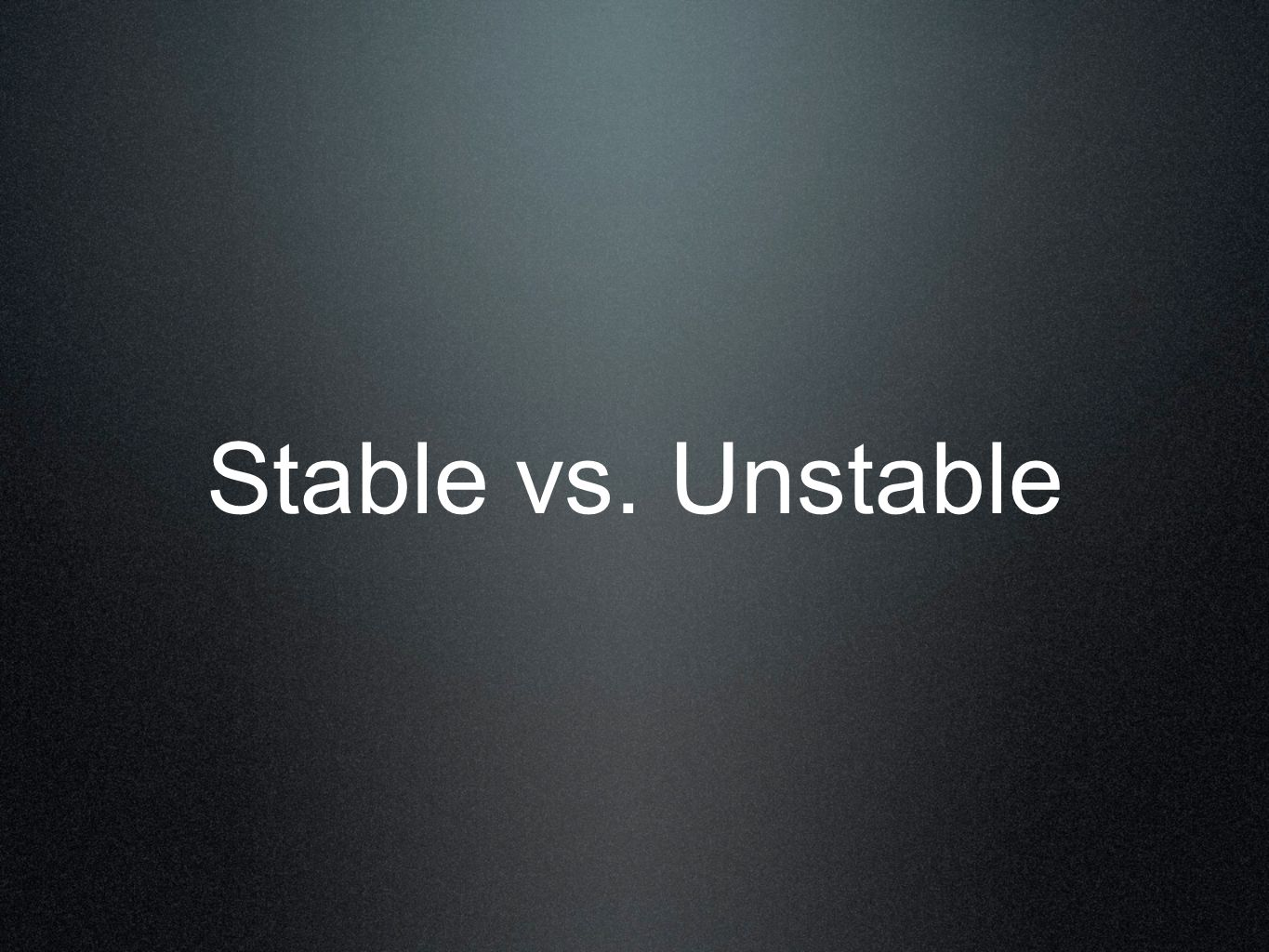 Stable Structures The forces of gravity acts on all parts of the structure All parts are evenly distributed around the center of gravity = the structure is stable