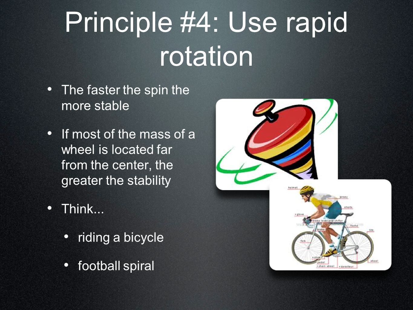 Principle #4: Use rapid rotation The faster the spin the more stable If most of the mass of a wheel is located far from the center, the greater the st