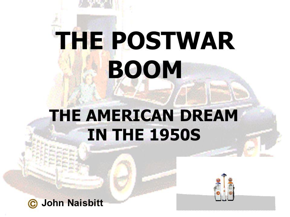 THE POSTWAR BOOM THE AMERICAN DREAM IN THE 1950S John Naisbitt