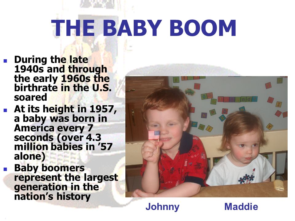 THE BABY BOOM During the late 1940s and through the early 1960s the birthrate in the U.S.