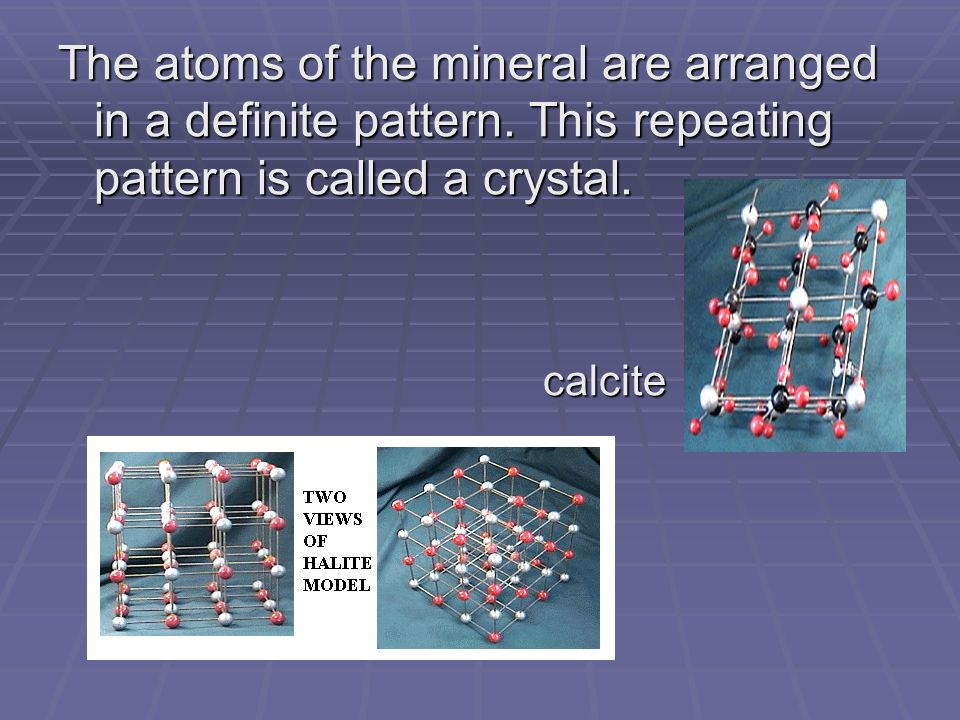 The atoms of the mineral are arranged in a definite pattern.