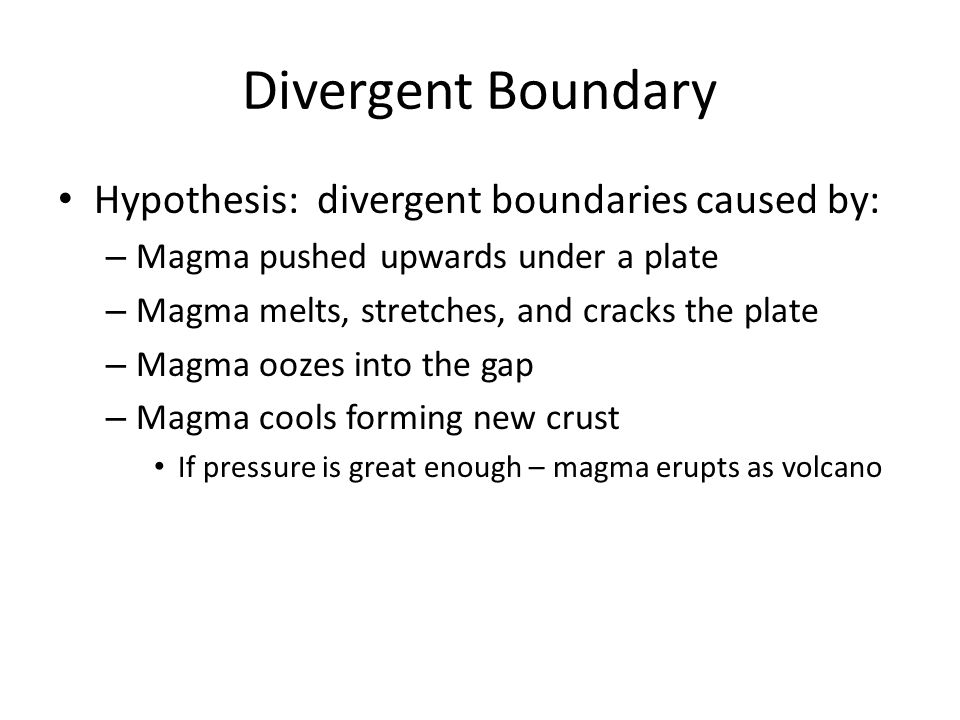 Divergent Boundary Most divergent boundaries: – Mid-ocean ridge: chain of mountains that run through all the worlds oceans Rift: a deep valley – Forms where plates move apart Sea-floor spreading: process where magma is slowly pushed up through cracks in a rift and cools to form new sea floor – Rocks on each side of the rift are slowly pushed away – Atlantic Ocean formed this way over last 165 million years