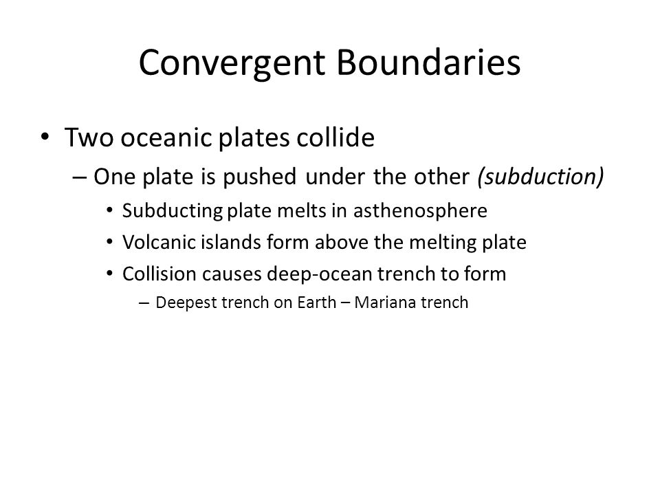 Convergent Boundaries Two continental plates collide – Plates crumple and fold forming mountains Produced some of worlds highest mountain ranges – Himalayas » India crashing into Asia » Himalayan peaks are still rising 5 cm a year