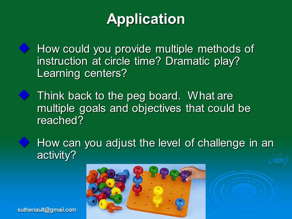 sutheriault@gmail.comApplication How could you provide multiple methods of instruction at circle time? Dramatic play? Learning centers? How could you