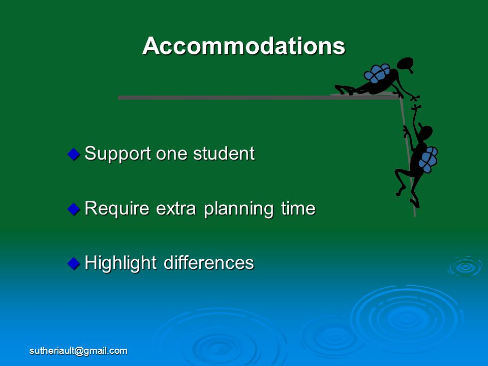 sutheriault@gmail.com Accommodations Support one student Support one student Require extra planning time Require extra planning time Highlight differe