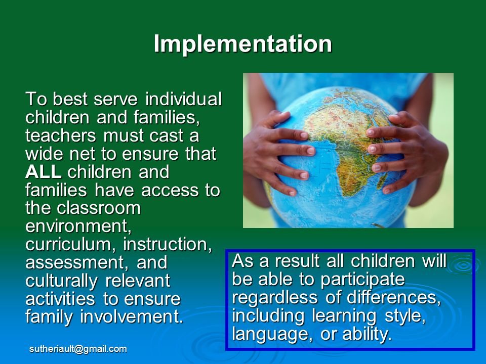 sutheriault@gmail.com Implementation To best serve individual children and families, teachers must cast a wide net to ensure that ALL children and fam