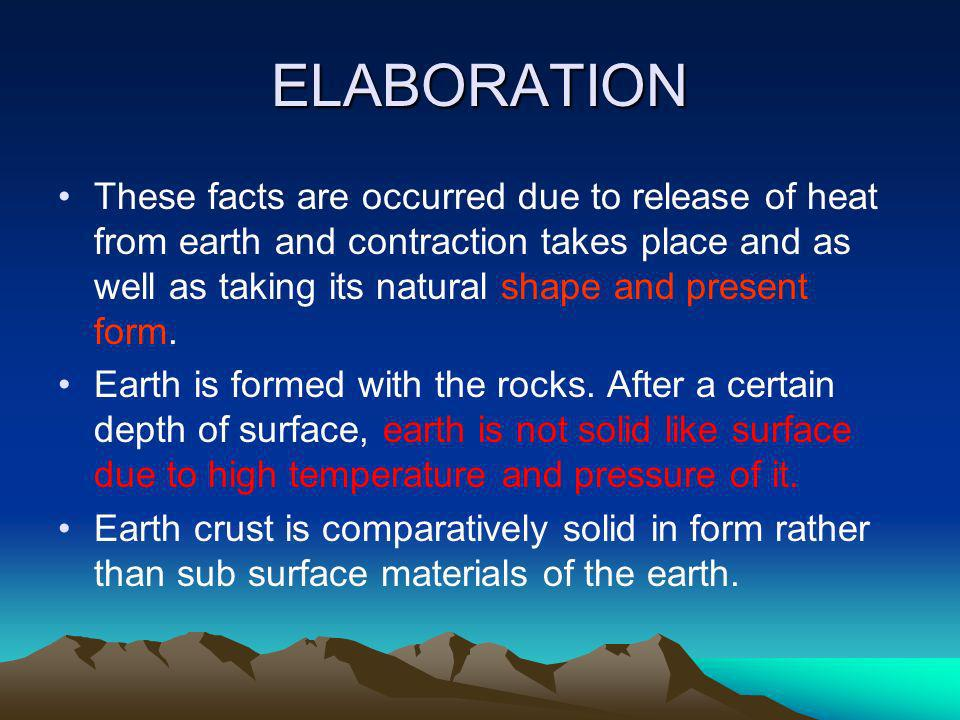 ELABORATION These facts are occurred due to release of heat from earth and contraction takes place and as well as taking its natural shape and present