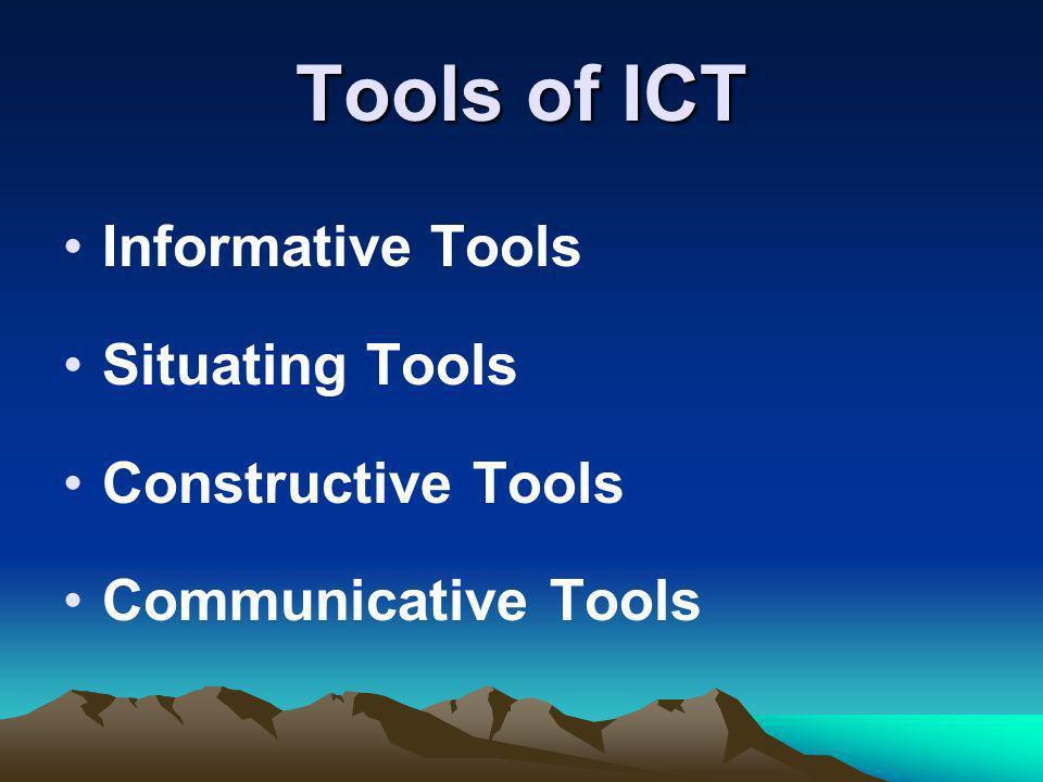 Tools of ICT Informative Tools Situating Tools Constructive Tools Communicative Tools