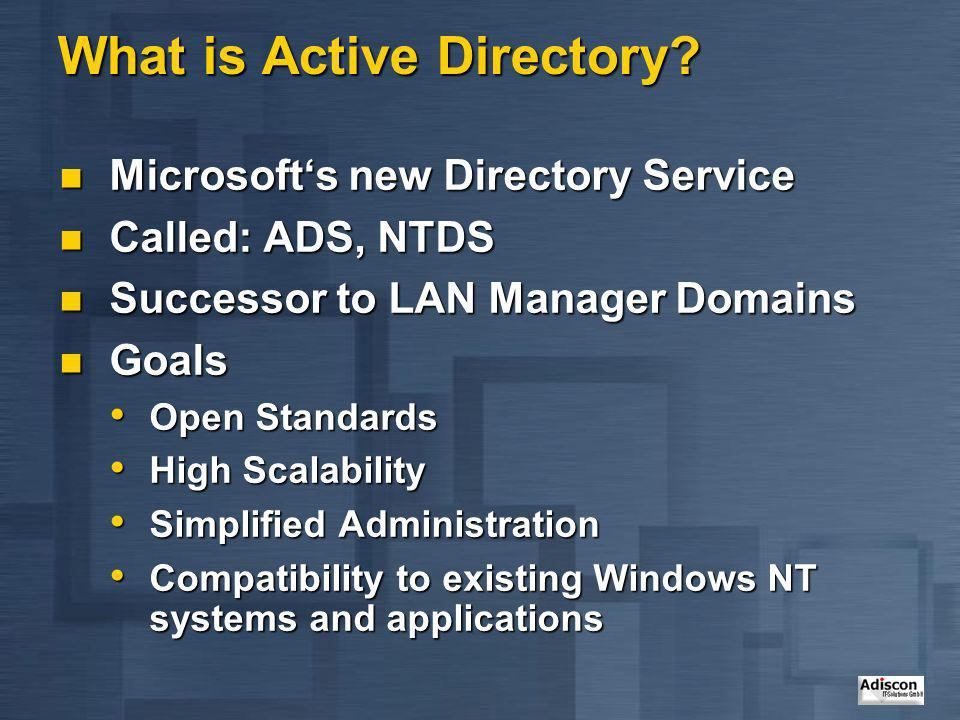 What is Active Directory? Microsofts new Directory Service Microsofts new Directory Service Called: ADS, NTDS Called: ADS, NTDS Successor to LAN Manag