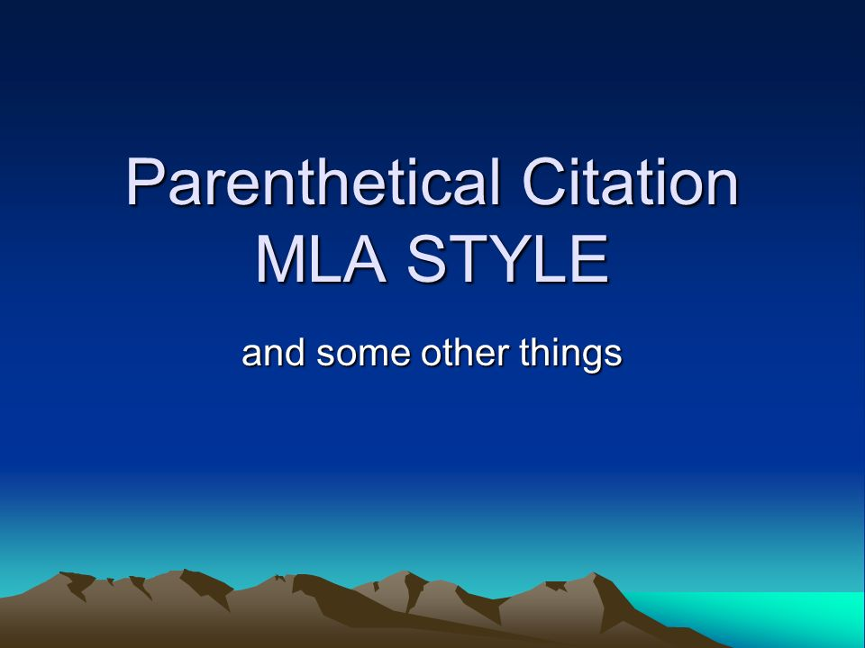 Parenthetical Citation MLA STYLE and some other things