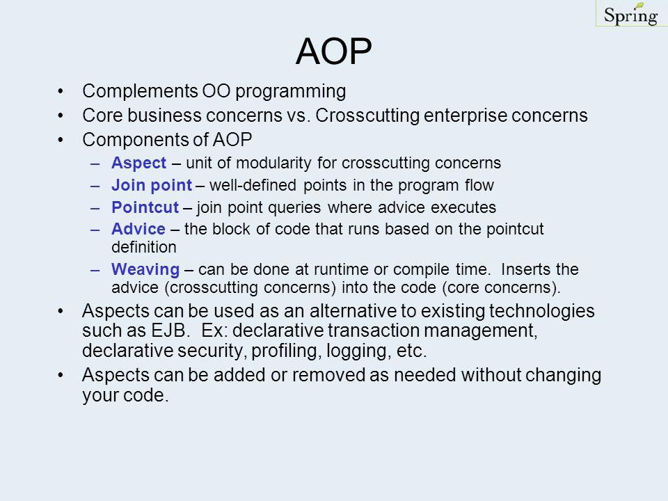AOP Complements OO programming Core business concerns vs.