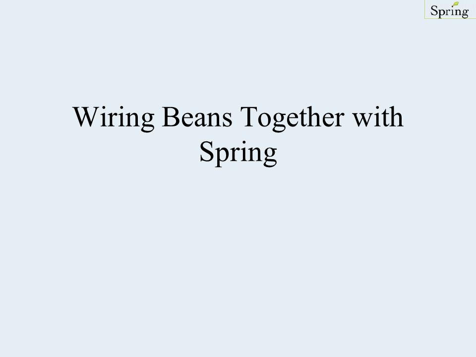 Wiring Beans Together with Spring