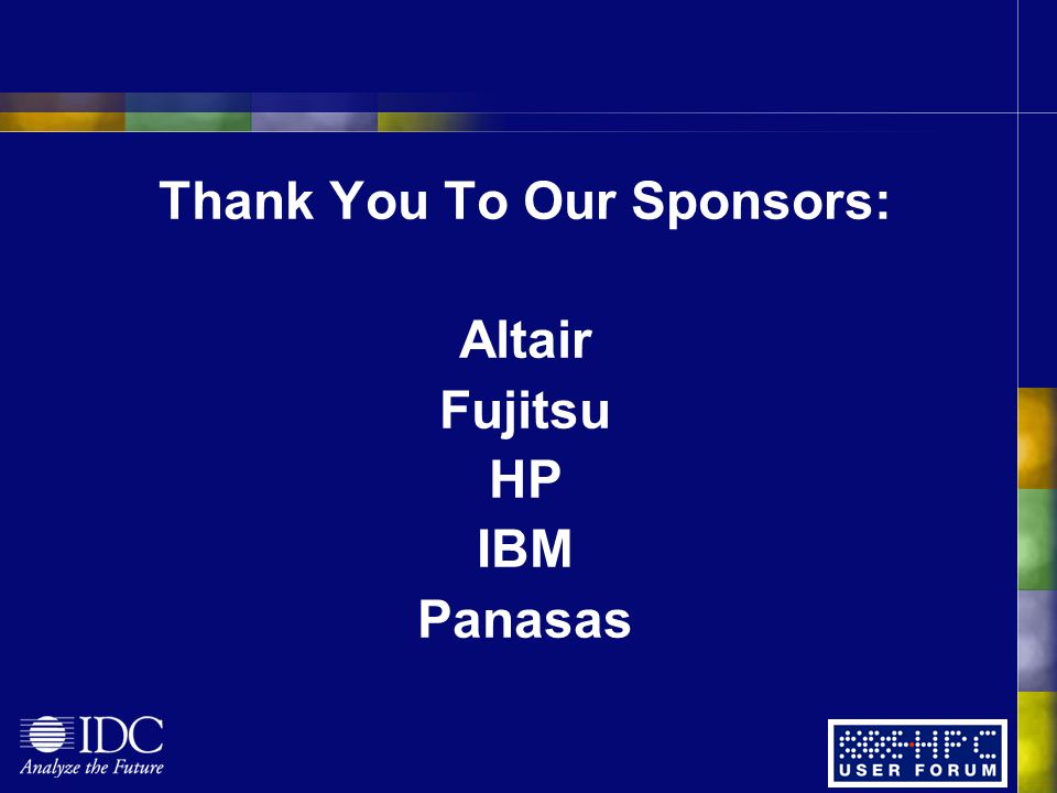 Thank You To Our Sponsors: Altair Fujitsu HP IBM Panasas