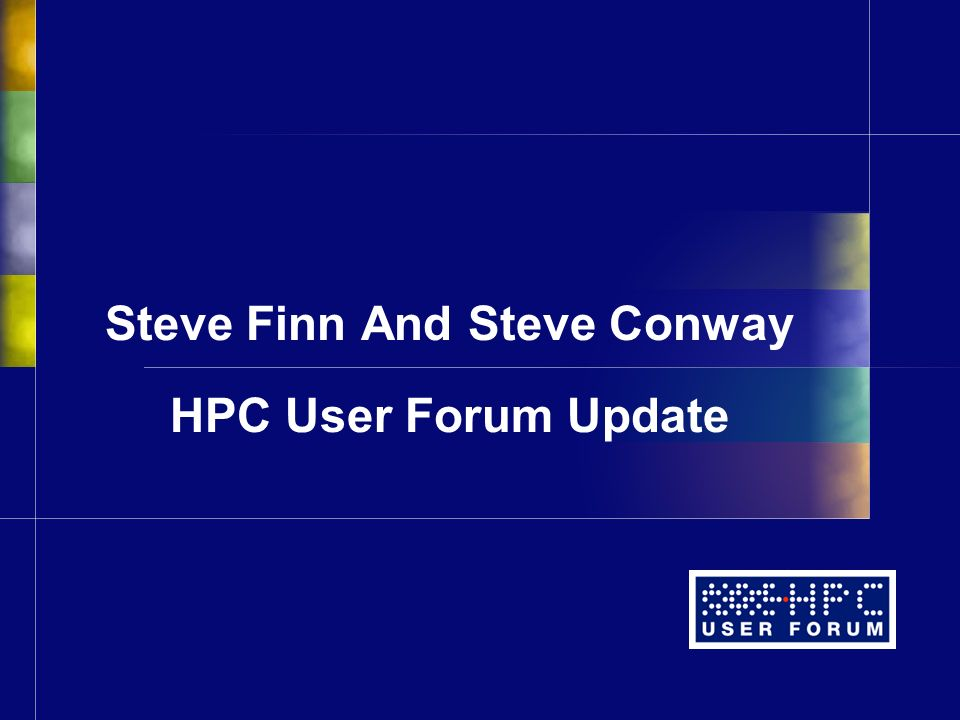Steve Finn And Steve Conway HPC User Forum Update