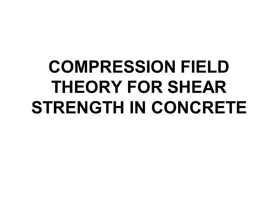 COMPRESSION FIELD THEORY FOR SHEAR STRENGTH IN CONCRETE