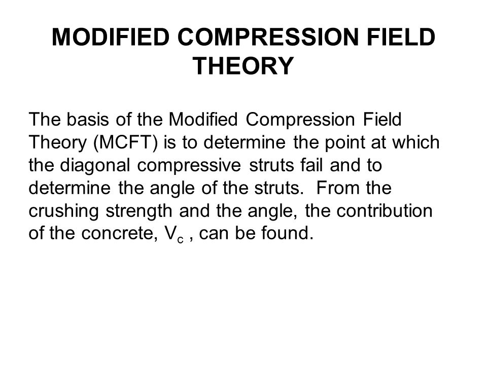 MODIFIED COMPRESSION FIELD THEORY The basis of the Modified Compression Field Theory (MCFT) is to determine the point at which the diagonal compressiv