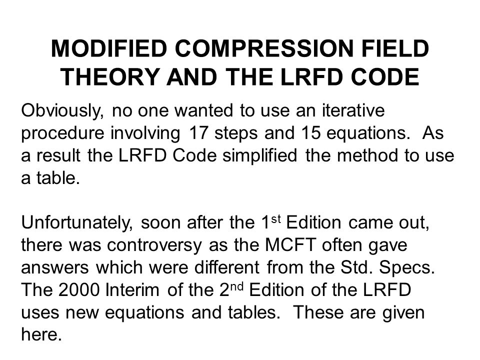 MODIFIED COMPRESSION FIELD THEORY AND THE LRFD CODE Obviously, no one wanted to use an iterative procedure involving 17 steps and 15 equations. As a r