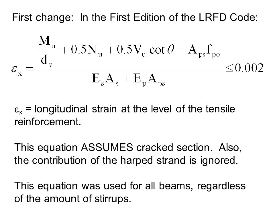 x = longitudinal strain at the level of the tensile reinforcement. This equation ASSUMES cracked section. Also, the contribution of the harped strand