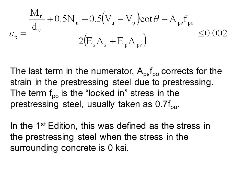 The last term in the numerator, A ps f po corrects for the strain in the prestressing steel due to prestressing. The term f po is the locked in stress