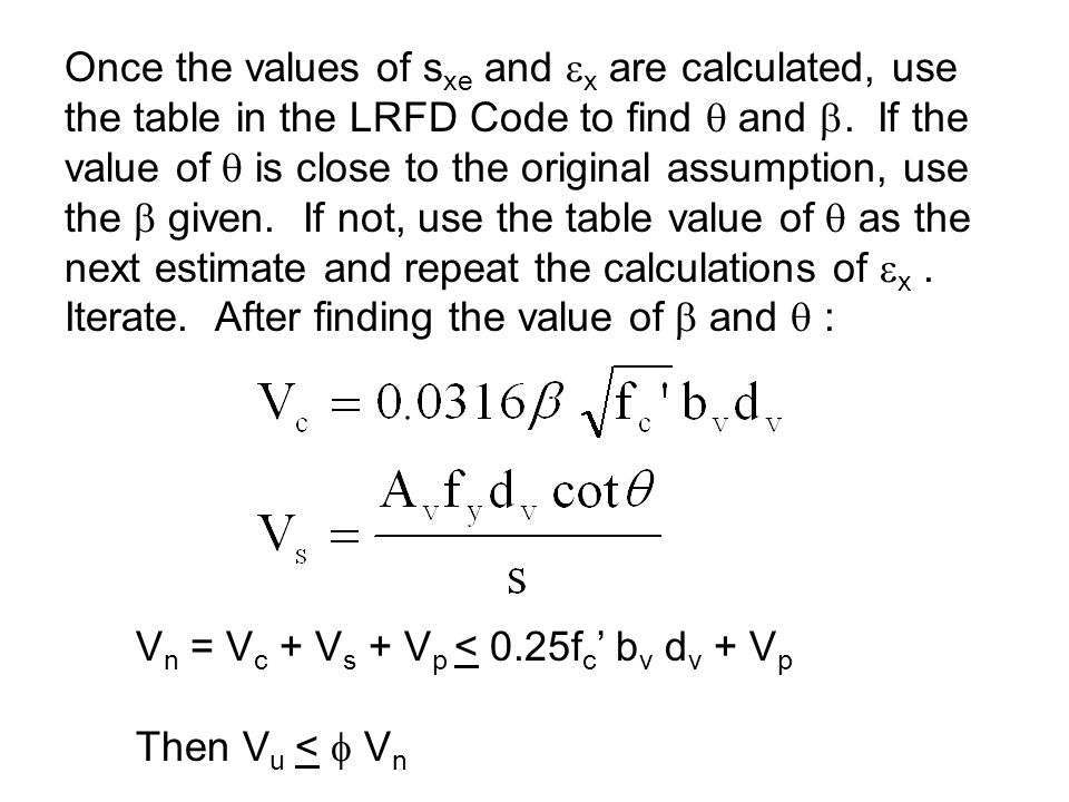 Once the values of s xe and x are calculated, use the table in the LRFD Code to find and. If the value of is close to the original assumption, use the