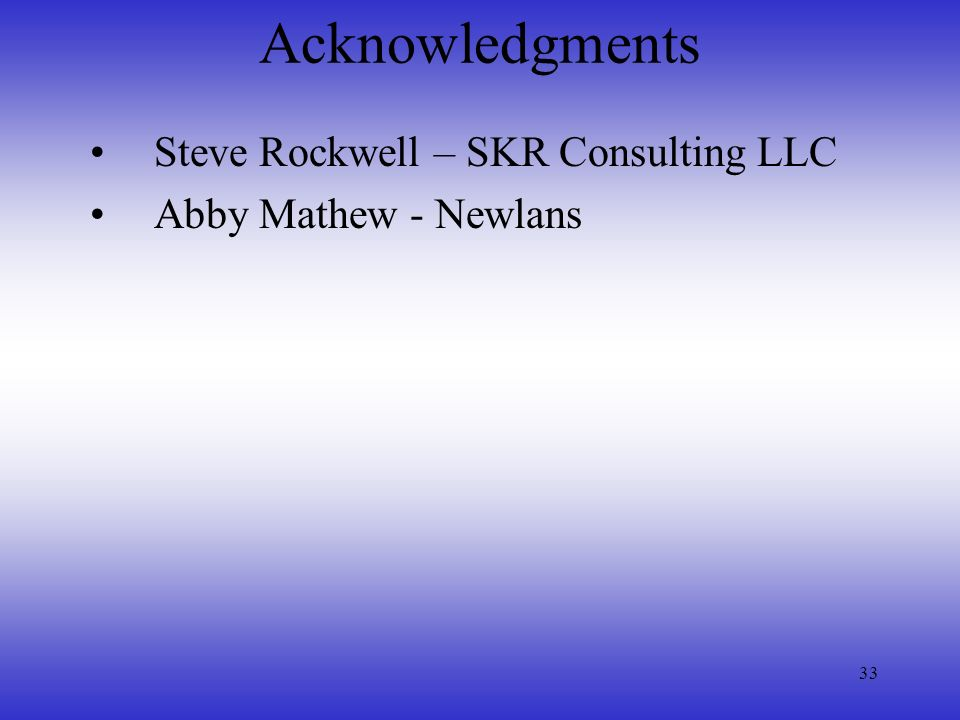 33 Acknowledgments Steve Rockwell – SKR Consulting LLC Abby Mathew - Newlans