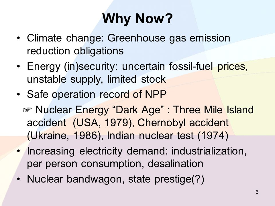 Why Now? Climate change: Greenhouse gas emission reduction obligations Energy (in)security: uncertain fossil-fuel prices, unstable supply, limited sto