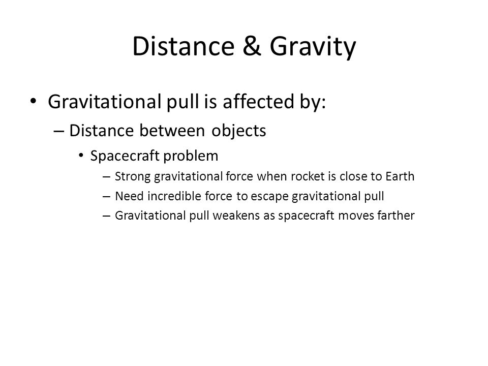 How Gravity is Measured Scale: instrument used to measure force of gravity – Weight measure of the force of gravity on an object – Newton: SI (metric) unit for weight All forces can be measured in Newtons – Weight is just one type of force – Mass: amount of matter in an object Stays the same no matter where you go in universe Weight depends on gravitational force where object is found