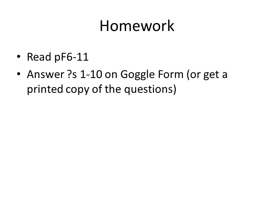 Homework Read pF6-11 Answer ?s 1-10 on Goggle Form (or get a printed copy of the questions)