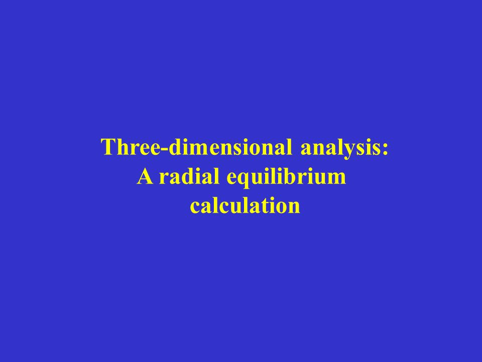 Three-dimensional analysis: A radial equilibrium calculation