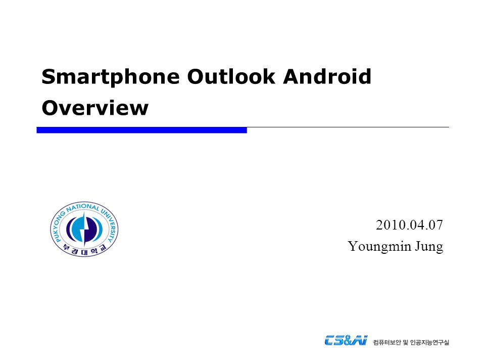Smartphone Outlook Android Overview 2010.04.07 Youngmin Jung