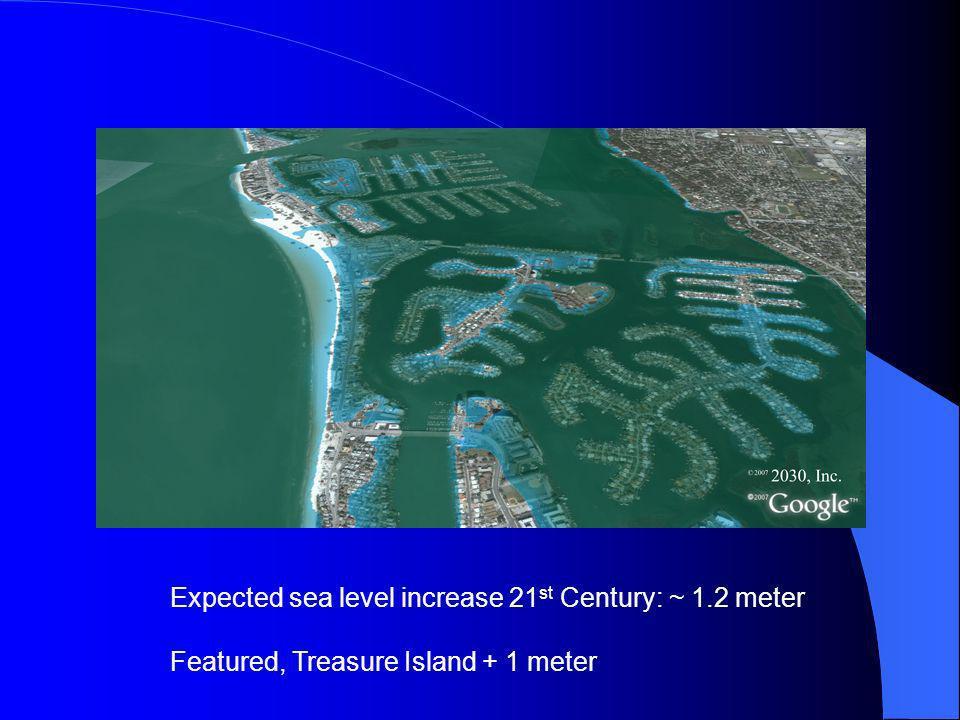 Expected sea level increase 21 st Century: ~ 1.2 meter Featured, Treasure Island + 1 meter