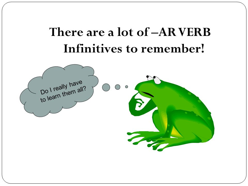 Songs (To the tune of Achy Breaky Heart) -AR Verbs are Great Its time to conjugate If you study then youll understand… O/AS/A AMOS/ AIS AND AN Dont you want to skip the last exam?