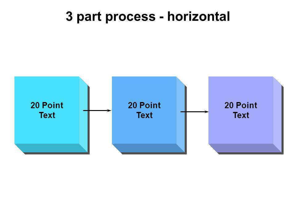 3 part process - horizontal 20 Point Text 20 Point Text 20 Point Text 20 Point Text 20 Point Text 20 Point Text