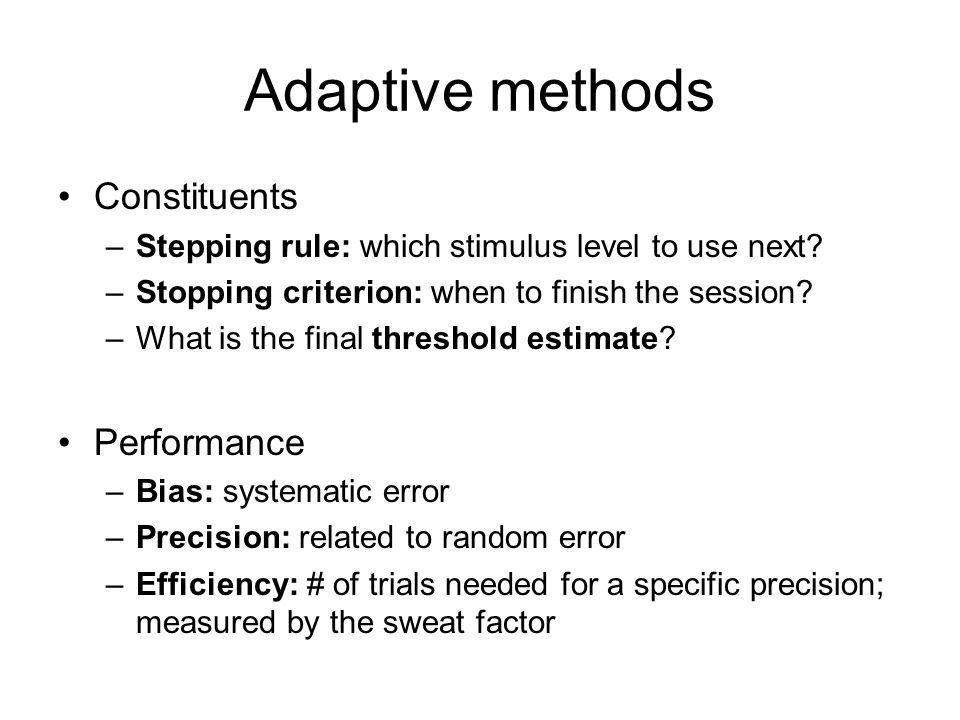 Adaptive methods Constituents –Stepping rule: which stimulus level to use next.