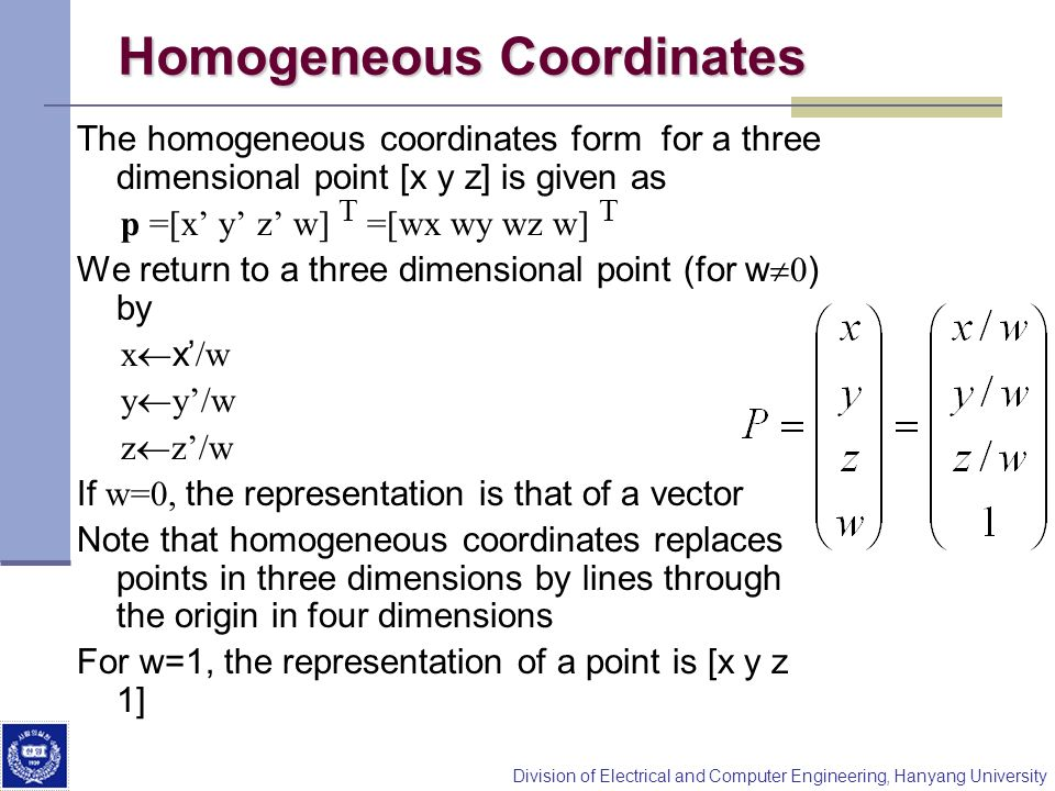 Division of Electrical and Computer Engineering, Hanyang University Homogeneous Coordinates The homogeneous coordinates form for a three dimensional p