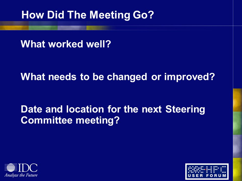 How Did The Meeting Go. What worked well. What needs to be changed or improved.
