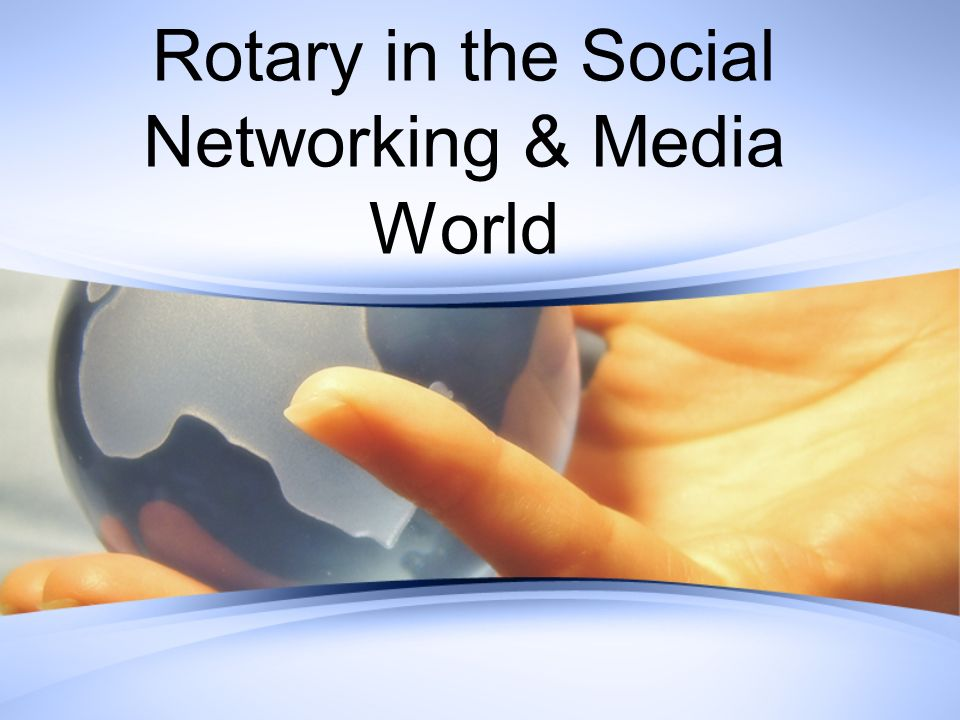 Rotary in the Social Networking & Media World